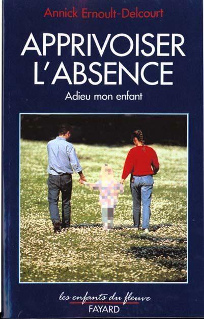 Apprivoiser L'absence: Adieu Mon Enfant